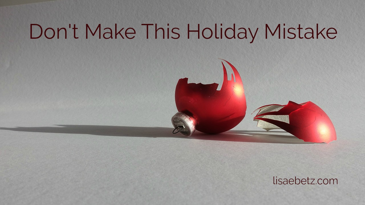 Don't Make this Holiday Mistake