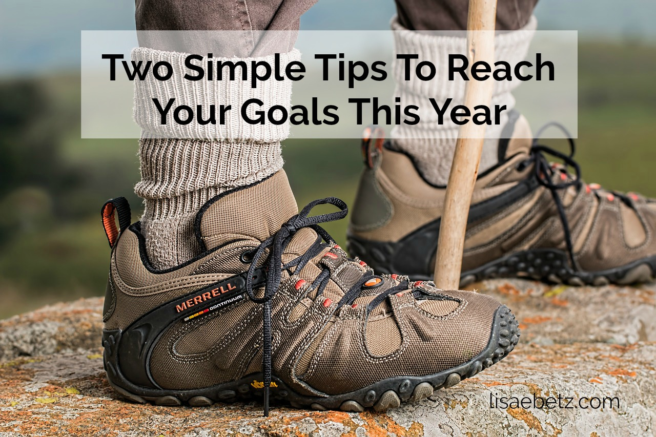 Two Simple Tips To Reach Your Goals This Year